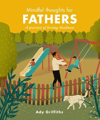 Mindful Thoughts for Fathers: A Journey of Loving-Kindness by Ady Griffiths