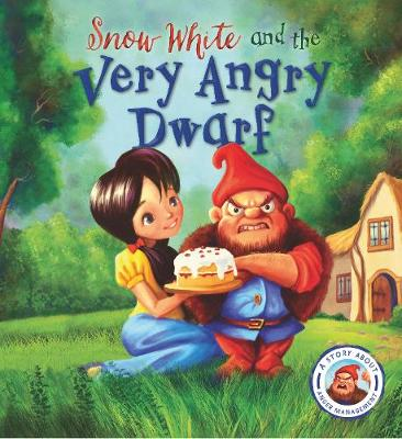 Fairytales Gone Wrong: Snow White and the Very Angry Dwarf by Steve Smallman