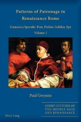 Patterns of Patronage in Renaissance Rome: Francesco Sperulo: Poet, Prelate, Soldier, Spy - Volume I and Volume II by Paul Gwynne