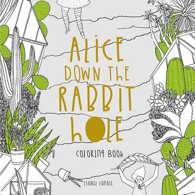 Alice Down The Rabbit Hole Colouring Book by Isobel Lundie