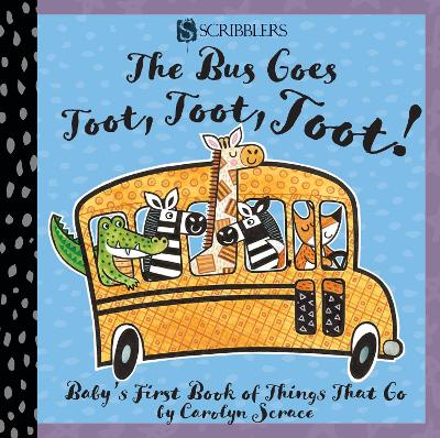 The Bus Goes Toot, Toot, Toot: Baby's First Book of Things That Go by Carolyn Scrace