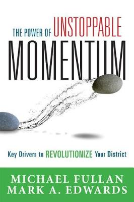The Power of Unstoppable Momentum by Michael Fullan