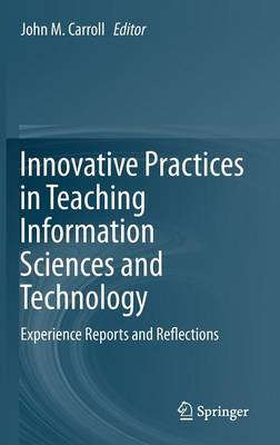 Innovative Practices in Teaching Information Sciences and Technology by John M. Carroll