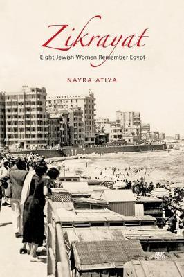 Zikrayat: Eight Jewish Women Remember Egypt by Nayra Atiya