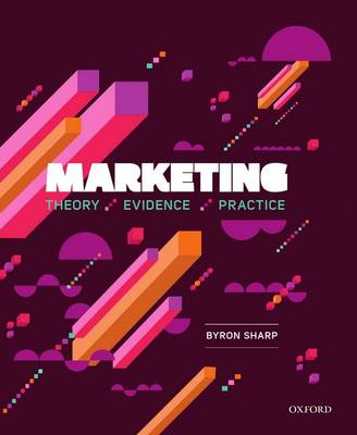 Marketing: Theory, Evidence, Practice by Byron Sharp