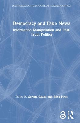 Democracy and Fake News: Information Manipulation and Post-Truth Politics by Serena Giusti