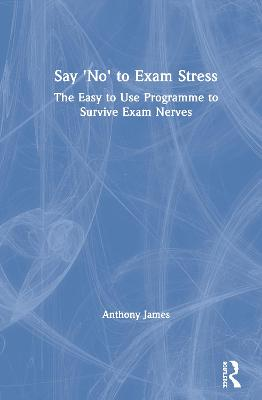Say 'No' to Exam Stress: The Easy to Use Programme to Survive Exam Nerves book