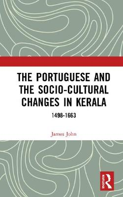 The Portuguese and the Socio-Cultural Changes in Kerala: 1498-1663 book