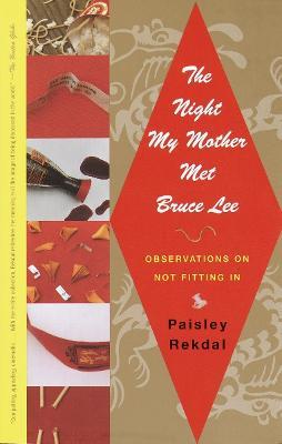 Night My Mother Met Bruce Lee by Paisley Rekdal