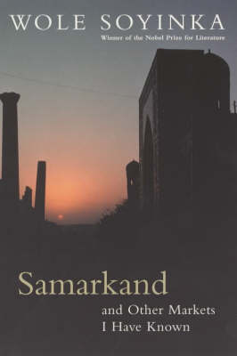 Samarkand and Other Markets I Have Known by Wole Soyinda