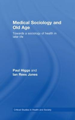 Medical Sociology and Old Age by Paul Higgs