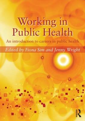 Working in Public Health: An introduction to careers in public health by Fiona Sim