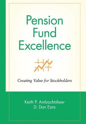Pension Fund Excellence by Keith P. Ambachtsheer
