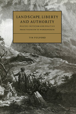 Landscape, Liberty and Authority by Tim Fulford