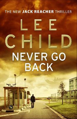 Never Go Back: (Jack Reacher 18) by Lee Child