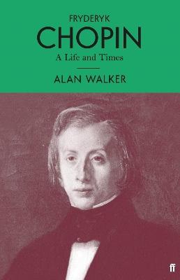 Fryderyk Chopin: A Life and Times by Professor Alan Walker