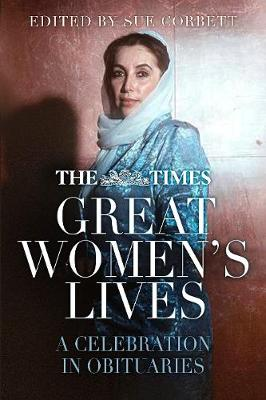 The Times Great Women's Lives: A Celebration in Obituaries by Sue Corbett