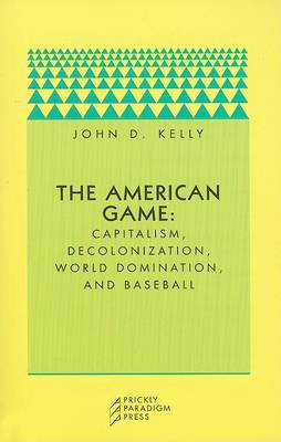 The American Game by John D. Kelly