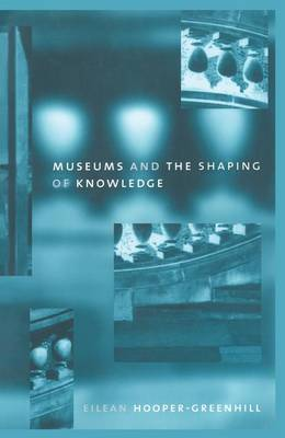 Museums and the Shaping of Knowledge book