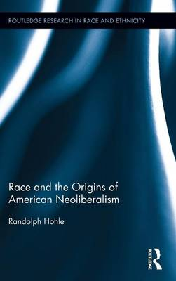 Race and the Origins of American Neoliberalism book