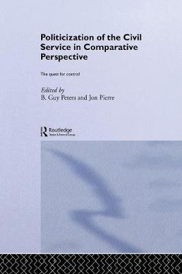 The Politicization of the Civil Service in Comparative Perspective by B. Guy Peters