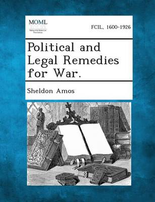 Political and Legal Remedies for War. by Sheldon Amos
