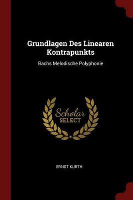 Grundlagen Des Linearen Kontrapunkts by Ernst Kurth