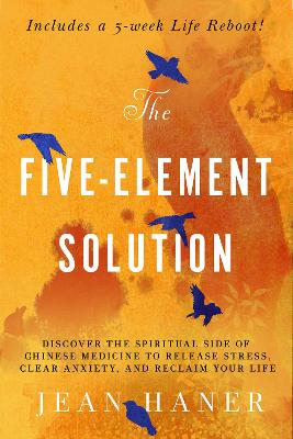The Five-Element Solution: Discover the Spiritual Side of Chinese Medicine to Release Stress, Clear Anxiety, and Reclaim Your Life book