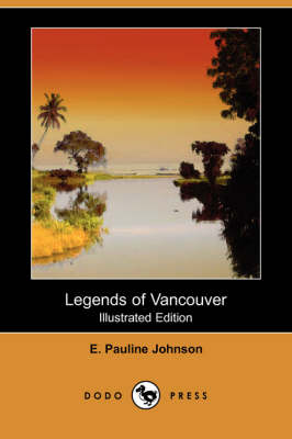 Legends of Vancouver (Illustrated Edition) (Dodo Press) book
