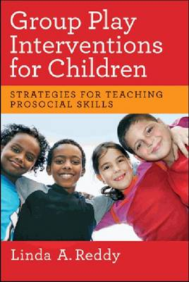 Group Play Interventions for Children by Linda A. Reddy