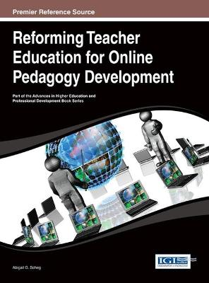 Reforming Teacher Education for Online Pedagogy Development by Abigail G. Scheg