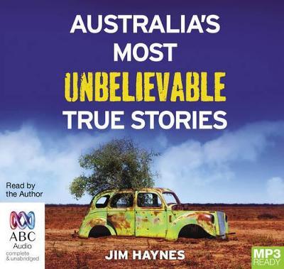 Australia's Most Unbelievable True Stories by Jim Haynes