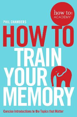 How To Train Your Memory by Phil Chambers