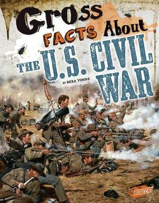 Gross Facts about the U.S. Civil War by Mira Vonne