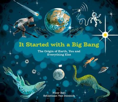 It Started With A Big Bang: The Origin of Earth, You and Everything Else by Floor Bal