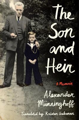 The Son and Heir: A Memoir by Alexander Munninghoff