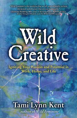 Wild Creative by Tami-Lynn Kent