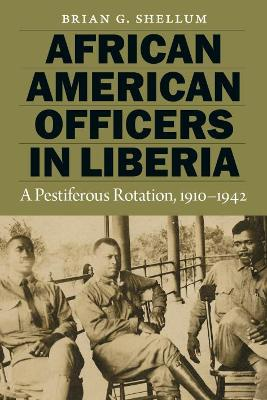 African American Officers in Liberia by Brian G. Shellum