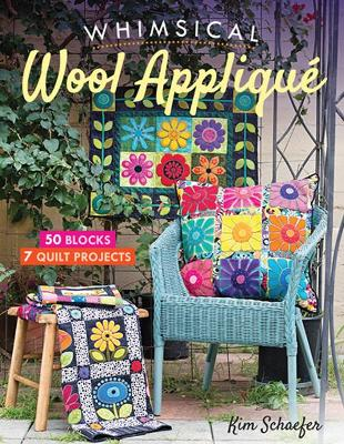 Whimsical Wool Applique: 50 Blocks, 7 Quilt Projects by Kim Schaefer