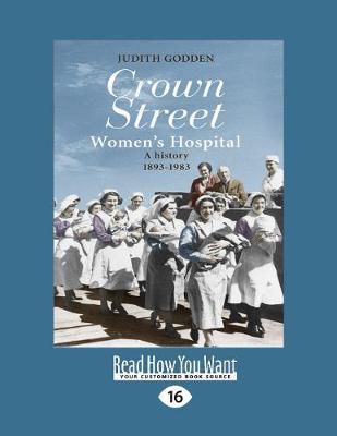 Crown Street Women's Hospital: A History 1893-1983 by Judith Godden