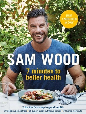 7 Minutes to Better Health by Sam Wood