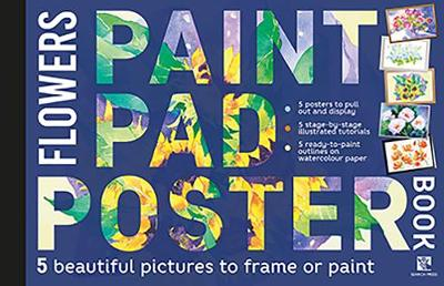 Paint Pad Poster Book: Flowers: 5 Beautiful Pictures to Frame or Paint by Various