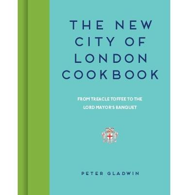 The New City of London Cookbook by Peter Gladwin