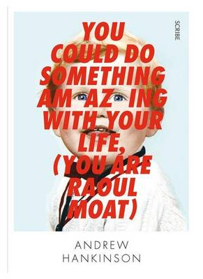 You Could Do Something Amazing With Your Life (You Are RaoulMoat) by Andrew Hankinson