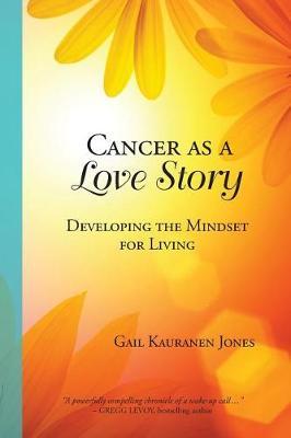 Cancer as a Love Story by Gail Kauranen Jones