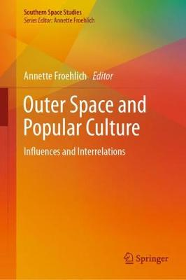 Outer Space and Popular Culture: Influences and Interrelations by Annette Froehlich