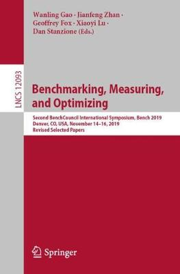 Benchmarking, Measuring, and Optimizing: Second BenchCouncil International Symposium, Bench 2019, Denver, CO, USA, November 14-16, 2019, Revised Selected Papers by Wanling Gao