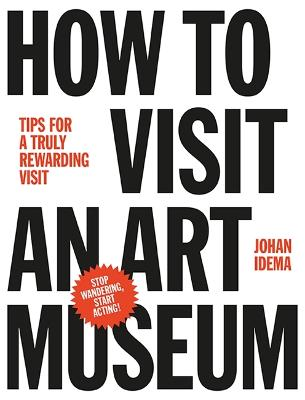How to Visit an Art Museum by Johan Idema