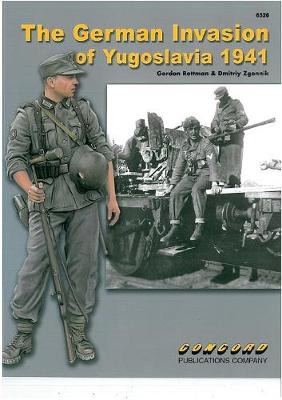 6526: the German Invasion of Yugoslavia 1941 by Gordon Rottman