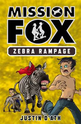 Zebra Rampage: Mission Fox Book 5 by Justin D'Ath